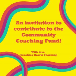 """graphic that says """"an invitation to contribute to the community coaching fund. love, courtney harris coaching."""""""